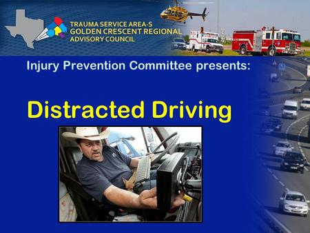 Injury Prevention Committee presents: Distracted Driving.