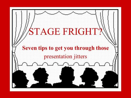 STAGE FRIGHT? Seven tips to get you through those presentation jitters.