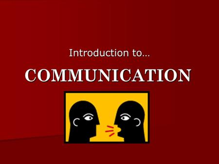 Introduction to… COMMUNICATION.