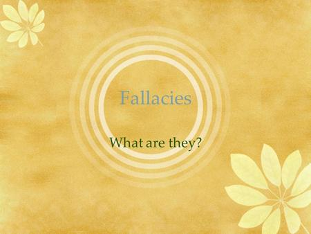 Fallacies What are they?. Definition There are over 100 fallacies They are illogical statements that demonstrate erroneous reasoning (sometimes intended-manipulation/