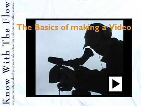 The Basics of making a Video. Contents 1.Why using videos 2.The camera 3.The main buttons on your video camera 4.Camera angles 5.Framing 6.Audio 7.Planning.