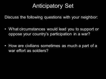 Anticipatory Set Discuss the following questions with your neighbor: What circumstances would lead you to support or oppose your country's participation.