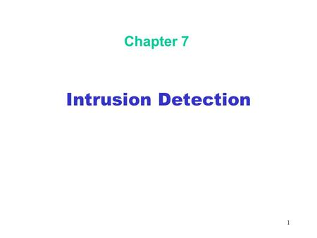 1 Chapter 7 Intrusion Detection. 2 Objectives In this chapter, you will: Understand intrusion detection benefits and problems Learn about network intrusion.