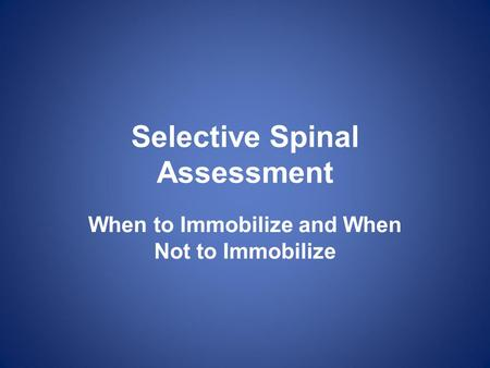 Selective Spinal Assessment When to Immobilize and When Not to Immobilize.