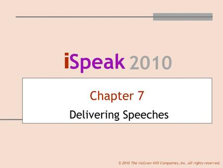I Speak 2010 © 2010 The McGraw-Hill Companies, Inc. All rights reserved. Chapter 7 Delivering Speeches.