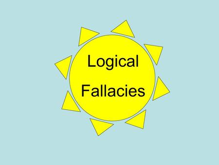 Logical Fallacies. Fallacy: Red Herring Example: You should take my side on this weight issue because I played for the USTA and trained with Hungary's.