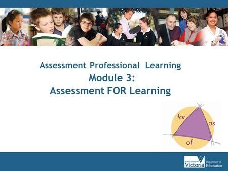 Assessment Professional Learning Module 3: Assessment FOR Learning.
