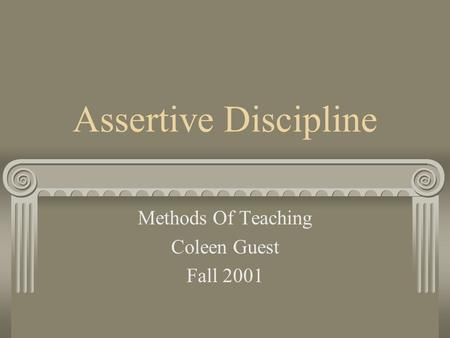 Assertive Discipline Methods Of Teaching Coleen Guest Fall 2001.