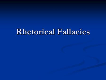 Rhetorical Fallacies. What is Rhetorical Fallacy? Rhetorical fallacy Rhetorical fallacy Is a failure of discussion or argument Is a failure of discussion.