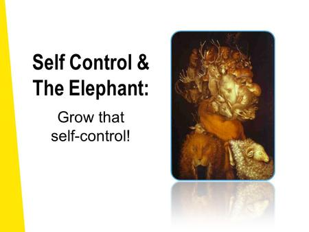 Self Control & The Elephant: Grow that self-control! Giuseppe Arcimboldo (1593, Italy)