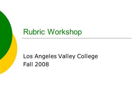 Rubric Workshop Los Angeles Valley College Fall 2008.