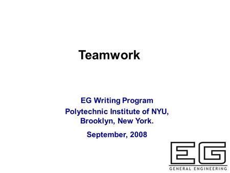 Teamwork EG Writing Program Polytechnic Institute of NYU, Brooklyn, New York. September, 2008.