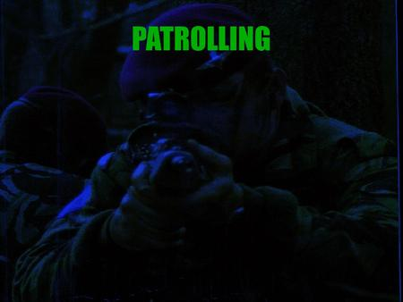 "PATROLLING. "" In warfare, patrolling is the basis of success. It not only gives eyes to the side that excels at it, and blinds its opponents, but through."