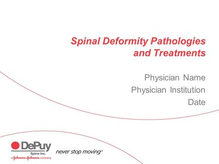 Spinal Deformity Pathologies and Treatments Physician Name Physician Institution Date.