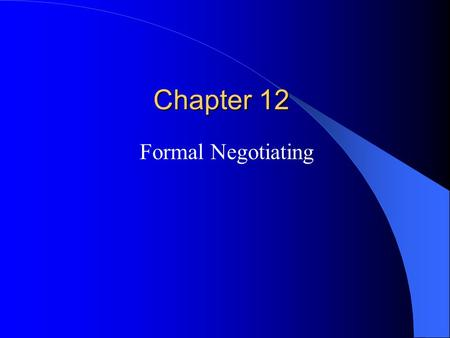 Chapter 12 Formal Negotiating. The Nature Of Negotiating Negotiation- the bargaining process through which buyers and sellers resolve areas of conflict.