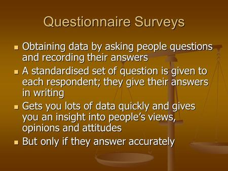 Questionnaire Surveys Obtaining data by asking people questions and recording their answers Obtaining data by asking people questions and recording their.