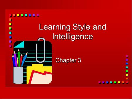 Learning Style and Intelligence Chapter 3. What is learning style?