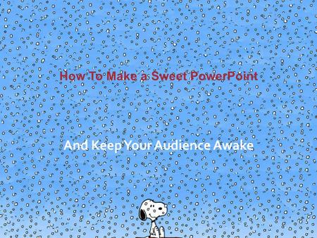How To Make a Sweet PowerPoint And Keep Your Audience Awake.