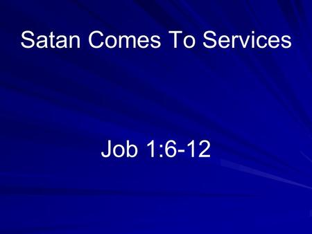 Satan Comes To Services Job 1:6-12. Emphasis of The Church Spiritual –Purpose of assemblies –Look forward to them –Satan before God (Text) –Why?