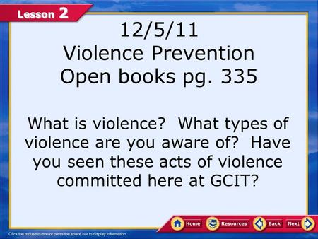 Lesson 2 12/5/11 Violence Prevention Open books pg. 335 What is violence? What types of violence are you aware of? Have you seen these acts of violence.