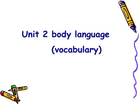 Unit 2 body language (vocabulary). tip n. 建议, 提示, 情报 (c) He gave a few good ______ on gardening.(tips / advice) tips If you take my tips, you ' ll be.