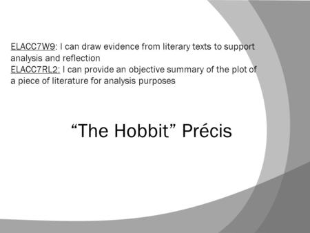 """The Hobbit"" Précis ELACC7W9: I can draw evidence from literary texts to support analysis and reflection ELACC7RL2: I can provide an objective summary."