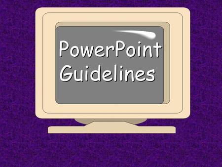 "PowerPoint Guidelines Content Keep priorities straight when creating: –Content first –""Fun stuff"" later CONTENT IS THE MOST IMPORTANT THING!"