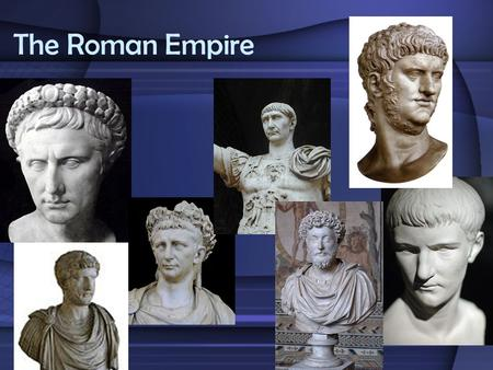 The Roman Empire. Today's Goal: Describe the culture and daily life in the Roman Empire and its influence on later Western civilization.
