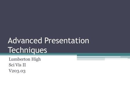 Advanced Presentation Techniques Lumberton High Sci Vis II V203.03.