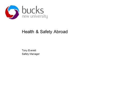 Health & Safety Abroad Tony Everett Safety Manager.