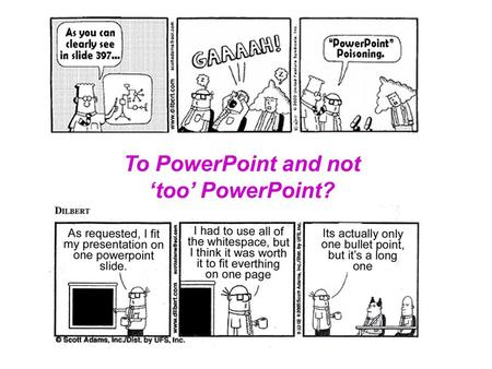 To PowerPoint and not 'too' PowerPoint?. Important considerations Basic design elements Organizing presentation Presenting data.