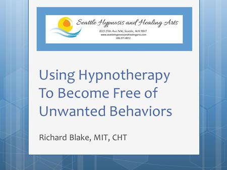 Using Hypnotherapy To Become Free of Unwanted Behaviors Richard Blake, MIT, CHT.