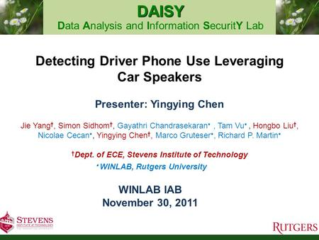 DAISY DAISY Data Analysis and Information SecuritY Lab Detecting Driver Phone Use Leveraging Car Speakers Presenter: Yingying Chen Jie Yang †, Simon Sidhom.