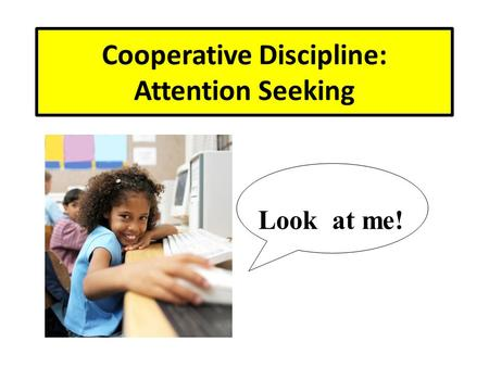 Cooperative Discipline: Attention Seeking