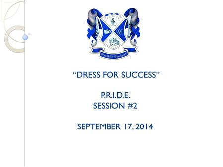 """DRESS FOR SUCCESS"" P.R.I.D.E. SESSION #2 SEPTEMBER 17, 2014 ""DRESS FOR SUCCESS"" P.R.I.D.E. SESSION #2 SEPTEMBER 17, 2014."