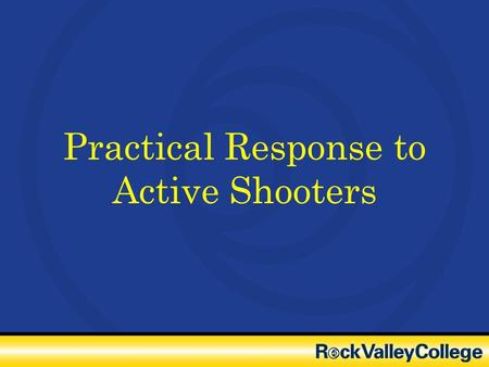 Practical Response to Active Shooters. Purpose of Training: Primary objective is to SURVIVE Developing a Survivor Mindset Practical Responses to Threats.