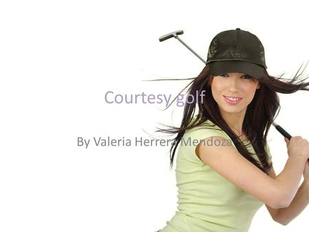 Courtesy golf By Valeria Herrera Mendoza.