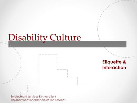Disability Culture Etiquette & Interaction Employment Services & Innovations Indiana Vocational Rehabilitation Services.