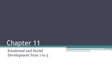 Chapter 11 Emotional and Social Development from 1 to 3.