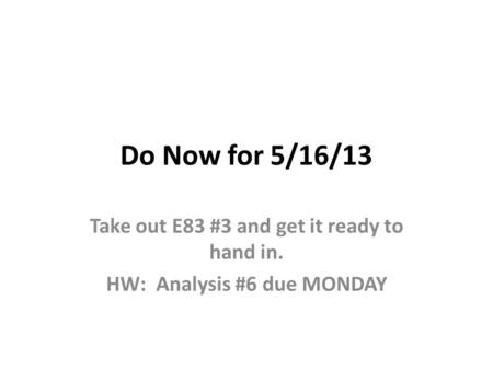 Do Now for 5/16/13 Take out E83 #3 and get it ready to hand in.