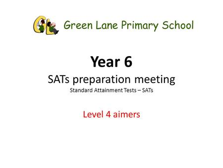 Year 6 SATs preparation meeting Standard Attainment Tests – SATs Level 4 aimers.