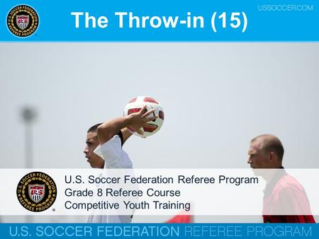 The Throw-in (15) U.S. Soccer Federation Referee Program Grade 8 Referee Course Competitive Youth Training.