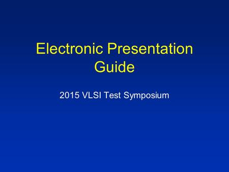 Electronic Presentation Guide 2015 VLSI Test Symposium.
