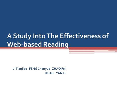 A Study Into The Effectiveness of Web-based Reading LI Tianjiao FENG Chenyue ZHAO Fei QU Qu YAN Li.