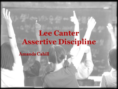 Lee Canter Assertive Discipline Amanda Cahill Biography Lee attended California State University, then completed a master's degree at the University.