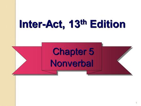 1 Chapter 5 Chapter 5Nonverbal Nonverbal Inter-Act, 13 th Edition Inter-Act, 13 th Edition.