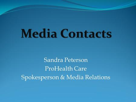 Sandra Peterson ProHealth Care Spokesperson & Media Relations.