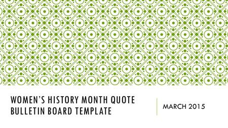 WOMEN'S HISTORY MONTH QUOTE BULLETIN BOARD TEMPLATE MARCH 2015.