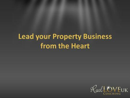 Lead your Property Business from the Heart. What is the problem? People are in emotional pain how do we help them.