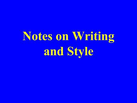 Notes on Writing and Style. Styles Verbose or cryptic, flowery or plain, poetic or literal Conventions important – reduce the effort required from readers.